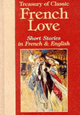 Treasury of Classic French Love Short Stories in French and English