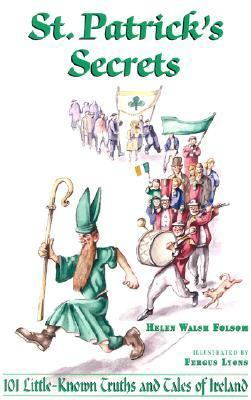 St. Patrick's Secrets 101 Little-Known Truths and Tales of Ireland