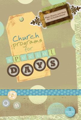 Church Programs for Special Days: Plays, Poems, and Ideas for 10 Celebrations!
