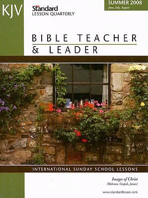 KJV Bible Teacher & Leader: Images of Christ: International Sunday School Lessons: June, July, August