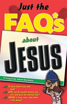 Just The Faq*s About Jesus: *Frequently Asked Questions