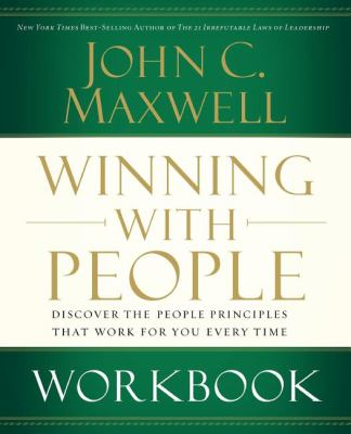 Winning With People Workbook Discover the People Principles That Work For You Every Time