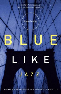 Blue Like Jazz Nonreligious Thoughts on Christian Spirituality
