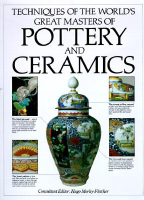 Techniques of the World's Greatest Masters of Pottery and Ceramics - Hugo Morley-Fletcher - Hardcover - Special Value
