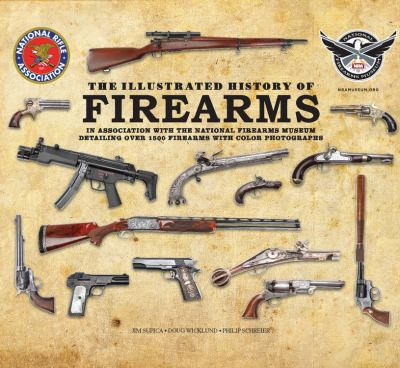 Illustrated History of Firearms : In Association with the National Firearms Museum