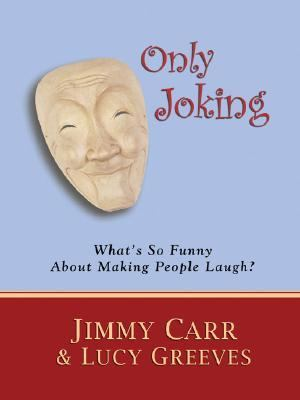 Only Joking What's So Funny About Making People Laugh?