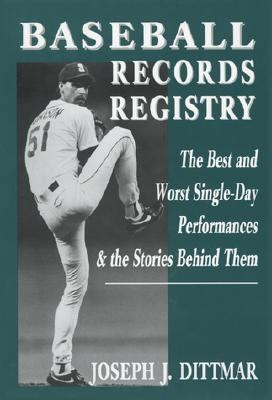 Baseball Records Registry The Best and Worst Single-Day Performances and the Stories Behind Them