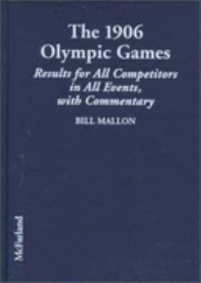 1906 Olympic Games Results for All Competitors in All Events, With Commentary