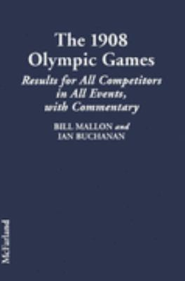 1908 Olympic Games Results for All Competitors in All Events, With Commentary