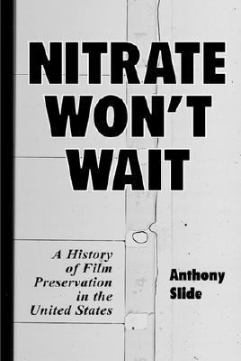 Nitrate Won't Wait A History of Film Preservation in the United States