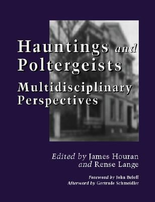 Hauntings and Poltergeists Multidisciplinary Perspectives