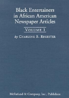 Black Entertainers in African American Newspaper Articles, 1910-1950 An Annotated Bibliography of the Chicago Defender,the Afro-American (Baltimore), the Los Angeles Sentinel and the New York Amsterdam News