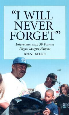 "I Will Never Forget"" Interviews With 39 Former Negro League Players"