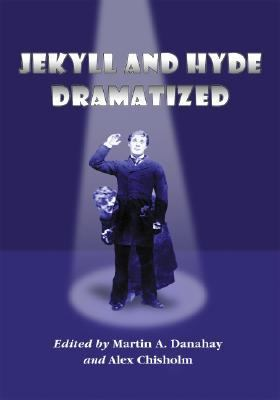 Jekyll and Hyde Dramatized The 1887 Richard Mansfield Script and the Evolution of the Story on Stage