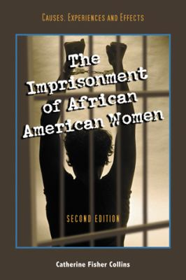 The Imprisonment of African American Women: Causes, Experiences and Effects, 2d ed.