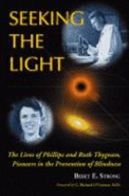 Seeking the Light: The Lives of Phillips and Ruth Thygeson, Pioneers in the Prevention of Blindness