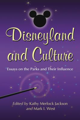 Disneyland and Culture: Essays on the Parks and Their Influence