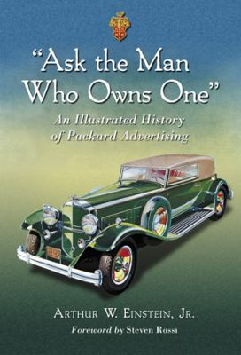 Ask the Man Who Owns One : An Illustrated History of Packard Advertising