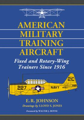 American Military Training Aircraft : Fixed and Rotary-Wing Trainers Since 1916