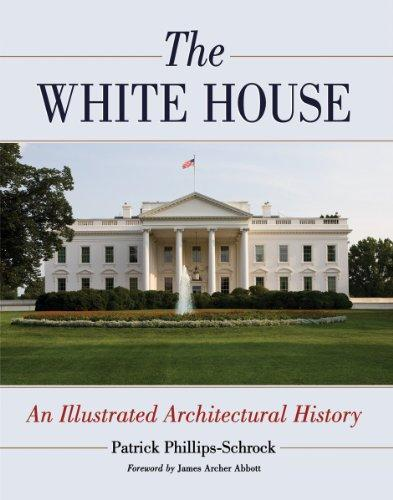 The White House: An Illustrated Architectural History