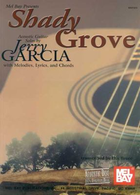 Mel Bay Presents Shady Grove Acoustic Guitar Solosby Jerry Garcia With Melodies, Lyrics, and Chords
