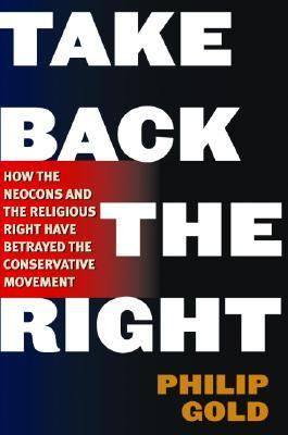 Take Back the Right How the Neocons and the Religious Right Have Hijacked the Conservative Movement