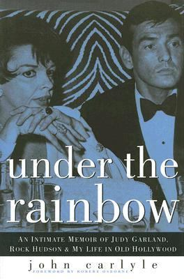 Under the Rainbow An Intimate Memoir of Judy Garland, Rock Hudson and My Life in Old Hollywood