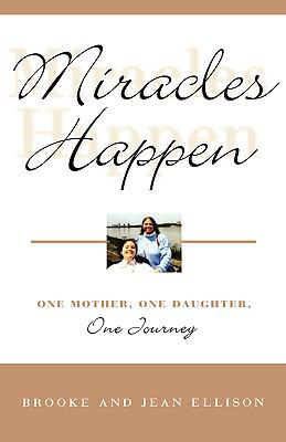 Miracles Happen One Mother, One Daughter, One Journey