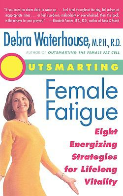 Outsmarting Female Fatigue The 8 Energized Strategies for Lifelong Vitality