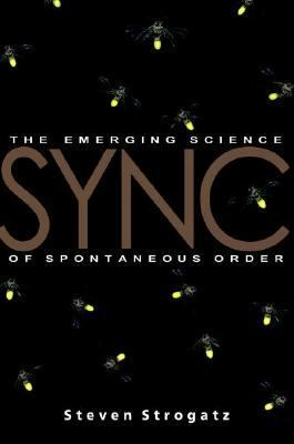 Sync How Order Emerges from Chaos in the Universe, Nature, and Daily Life