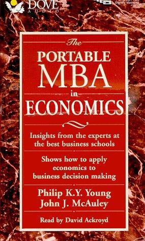 The Portable MBA in Economics: Insights from the Experts at the Best Business Schools : Shows How to Apply Economics to Business Decision Making (Portable Mba Series)