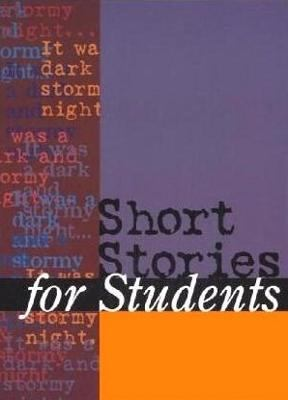 Short Stories for Students Presenting Analusis, Context and Criticism on Commonly Studied Short Stories