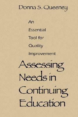 Assessing Needs in Continuing Education An Essential Tool for Quality Improvement