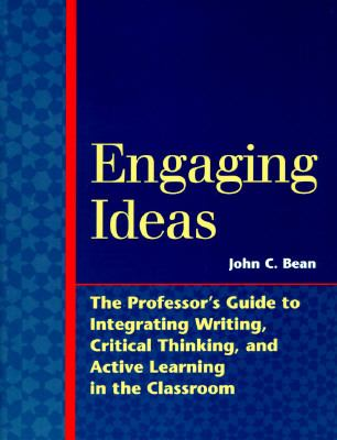 Engaging Ideas The Professor's Guide to Integrating Writing, Critical Thinking, and Active Learning in the Classroom