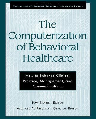 Computerization of Behavioral Healthcare How to Enhance Clinical Practice, Management and Communications