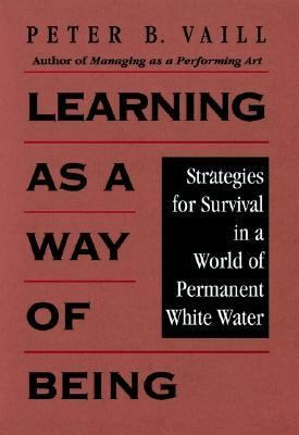 Learning As a Way of Being Strategies for Survival in a World of Permanent White Water