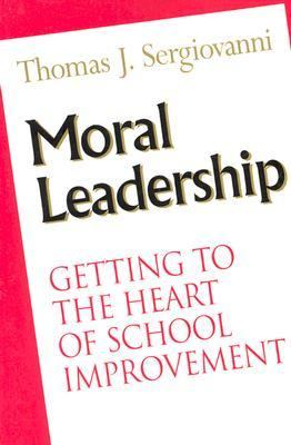 Moral Leadership Getting to the Heart of School Improvement