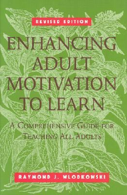 Enhancing Adult Motivation to Learn A Comprehensive Guide for Teaching All Adults