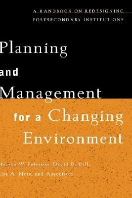 Planning and Management for a Changing Environment A Handbook on Redesigning Postsecondary Institutions