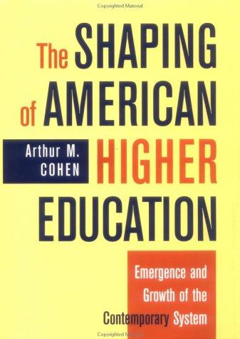The Shaping of American Higher Education: Emergence and Growth of the Contemporary System (Jossey-Bass Higher and Adult Education)