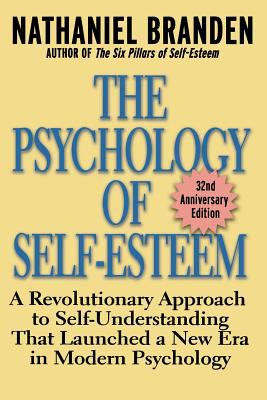 Psychology of Self-Esteem A Revolutionary Approach to Self-Understanding That Launched a New Era in Modern Psychology