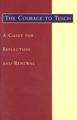 Courage to Teach A Guide for Reflection and Renewal