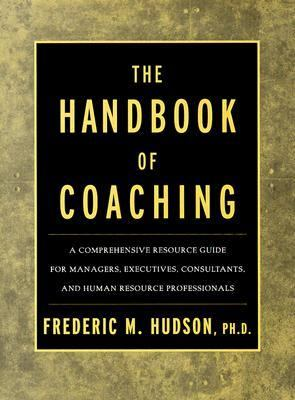 Handbook of Coaching A Comprehensive Resource Guide for Managers, Executives, Consultants, and Human Resource Professionals