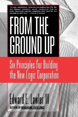 From the Ground Up Six Principles for Building the New Logic Corporation - Lawler, Edward E., III pdf epub