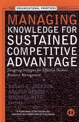 Managing Knowledge for Sustained Competitive Advantage Designing Strategies for Effective Human Resource Management