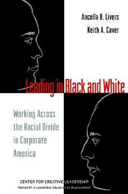 Leading in Black and White Working Across the Racial Divide in Corporate America