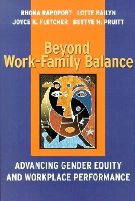 Beyond Work-Family Balance Advancing Gender Equity and Workplace Performance