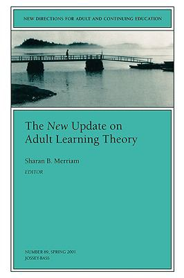 New Directions for Adult and Continuing Education, the New Update on Adult Learning Theory, No. 89 Spring 2001, Vol. 89