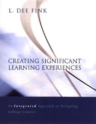 Creating Significant Learning Experience An Integrated Approach to Designing College Courses