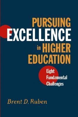 Pursuing Excellence in Higher Education Eight Fundamental Challenges